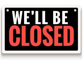 We'll Be Closed...